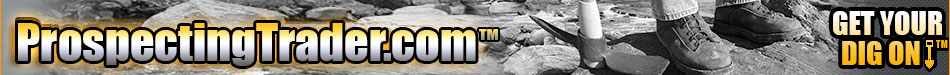 ProspectingTrader.com - The Prospector's Trading Place!™ - Gold Prospecting